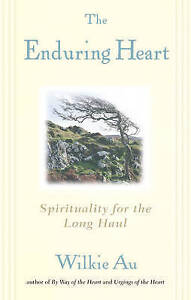 The Enduring Heart: Spirituality for the Long Haul by Au, Wilkie -Paperback