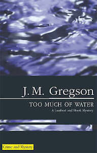 Too Much of Water (A Lambert and Hook Mystery) by Gregson, J M