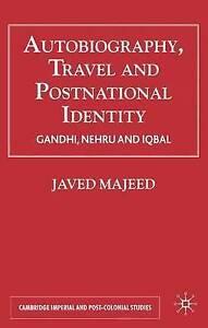 Autobiography, Travel & Postnational Identity: Gandhi, Nehru and Iqbal: Narrativ