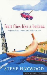 Fruit Flies Like a Banana: England by Canal and Classic Car, Steve Haywood
