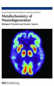 Metallochemistry of Neurodegeneration: Biological, Chemical and Genetic by