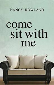Come Sit with Me by Rowland, Nancy -Paperback