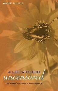 A Life with God Uncensored: One Woman's Lessons in Vulnerability by Hinds, Anne