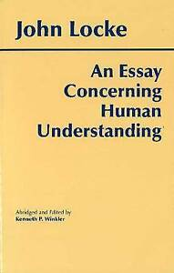 john locke essay concerning human understanding book 1 summary John locke (b 1632, d 1704) was a british philosopher, oxford academic and medical researcher locke's monumental an essay concerning human understanding (1689) is one of the first great defenses of modern empiricism and concerns itself with determining the limits of human understanding in respect to a wide spectrum of topics it thus tells.