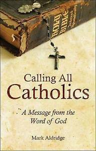 Calling All Catholics: A Message from the Word of God by Aldridge, Mark
