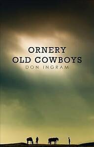 NEW Ornery Old Cowboys by Don Ingram