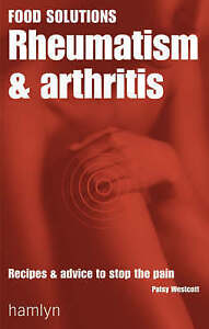Rheumatism and Arthritis Recipes and Advice to Stop the Pain Food Solutions - Hereford, United Kingdom - Rheumatism and Arthritis Recipes and Advice to Stop the Pain Food Solutions - Hereford, United Kingdom