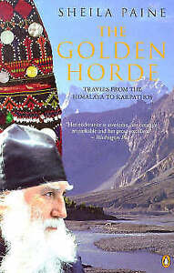 The Golden Horde: Travels from the Himalaya to Karpathos, Paine, Sheila, Used; G