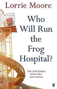 Who Will Run the Frog Hospital?, Lorrie Moore | Paperback Book | Good | 97805712
