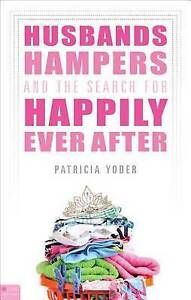 NEW Husbands, Hampers, and the Search for Happily Ever After by Patricia Yoder