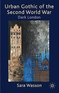 New, Urban Gothic of the Second World War: Dark London, Sara Wasson, Book