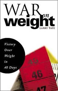 NEW War on Weight: Victory Over Weight in 40 Days by Larry Tate