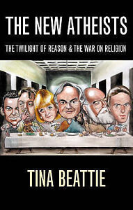 THE NEW ATHEISTS: THE TWILIGHT OF REASON AND THE WAR ON RELIGION., Beattie, Tina
