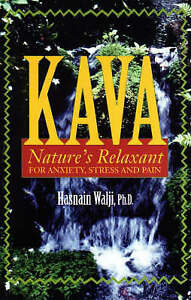 KAVA: Nature's Relaxant for Anxiety, Stress and Pain by Hasnain Walji...