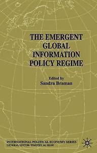The Emergent Global Information Policy Regime (International Political Economy