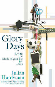 Glory Days: Living the Whole of Your Life for Jesus by Julian Hardyman...