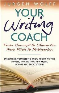 Your Writing Coach: From Concept to Character, from Pitch to Publication: From C
