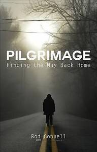 Pilgrimage: Finding the Way Back Home by Connell, Rod -Paperback
