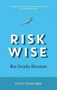 Risk Wise: Nine Everyday Adventures, New, Morland, Polly Book