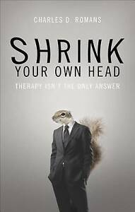 NEW Shrink Your Own Head by Charles D. Romans