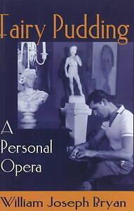 Fairy Pudding: A Personal Opera by William Joseph Bryan (Hardback, 2001)