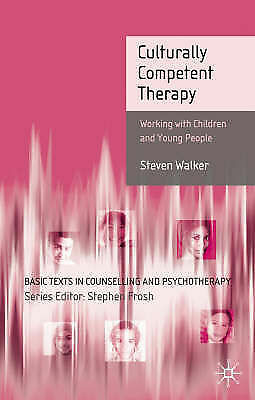 """""""Culturally Competent Therapy: Working with Children and Young People"""" S Walker"""