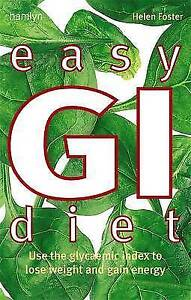 Easy GI Diet Use the Glycaemic Index to Lose Weight and Gain Energy Foster He - Hereford, United Kingdom - Easy GI Diet Use the Glycaemic Index to Lose Weight and Gain Energy Foster He - Hereford, United Kingdom