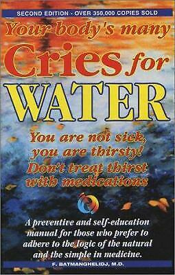 Your Body's Many Cries for Water : You Are Not Sick, You Are...  (ExLib)