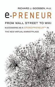 E-Preneur: From Wall Street to Wiki Succeeding as a Crowdpreneur in the New Virt