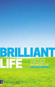 Brilliant Life: How to Live a Brilliant, Balanced Life by Michael Heppell (PB)