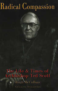 Radical Compassion: The Life and Times of Archbishop Ted Scott by Hugh...