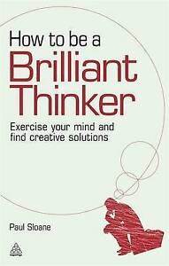 How to be a Brilliant Thinker, Paul Sloane