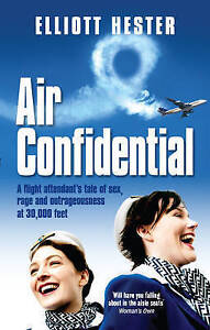 Very Good, Air Confidential: A Flight Attendant's Tales of Sex, Rage and Outrage