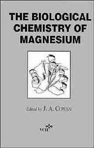 The Biological Chemistry of Magnesium by Cowan