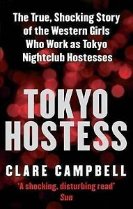 Tokyo Hostess: Inside the shocking world of Tokyo nightclub hostessing,Campbell,