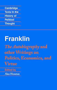 Franklin: The Autobiography and other Writings on Politics