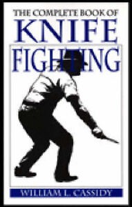 NEW The Complete Book Of Knife Fighting by William L. Cassidy