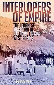 NEW Interlopers of Empire: The Lebanese Diaspora in Colonial French West Africa