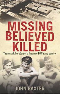 Baxter, John Missing, Believed Killed: The Remarkable Story of a Japanese POW Ca
