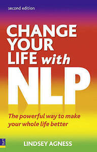 Change Your Life with NLP: The Powerful Way to Make Your Whole Life Better by Li