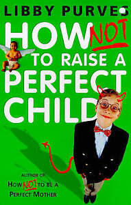 How Not to Raise the Perfect Child, Libby Purves