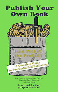 Publish Your Own Book: (and Pocket the Profits!) by Peake, Jacquelyn