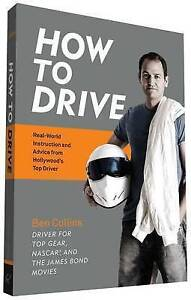 How to Drive: Real World Instruction and Advice from Hollywood's Top Driver...
