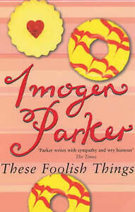 Parker, Imogen These Foolish Things Very Good Book