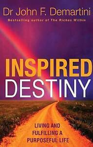 Good, Inspired Destiny: Living and Fulfilling a Purposeful Life, Demartini, Dr J
