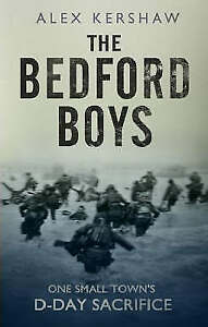 The Bedford Boys: One Small Town's Ultimate D-Day Sacrifice, Kershaw, Alex, Good
