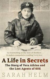 A Life in Secrets: Vera Atkins and the Lost Agents of SOE by Sarah Helm (Paperba