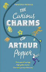 The Curious Charms Of Arthur Pepper, Patrick, Phaedra, New Book