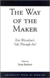 The Way of the Maker Eric Wesselows Life Through Art