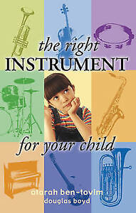 The Right Instrument For Your Child - New Book Boyd, Douglas, Ben-Tovim, Atarah
